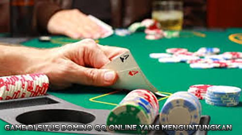 Game di Situs Domino QQ Online Yang Menguntungkan