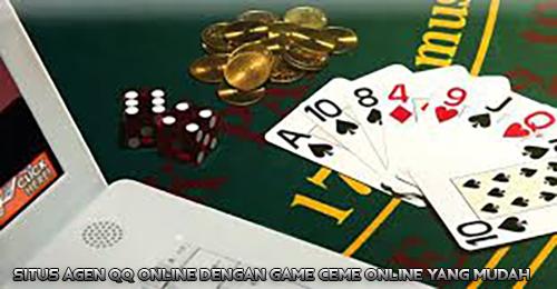 Situs Agen QQ Online Dengan Game Ceme Online Yang Mudah